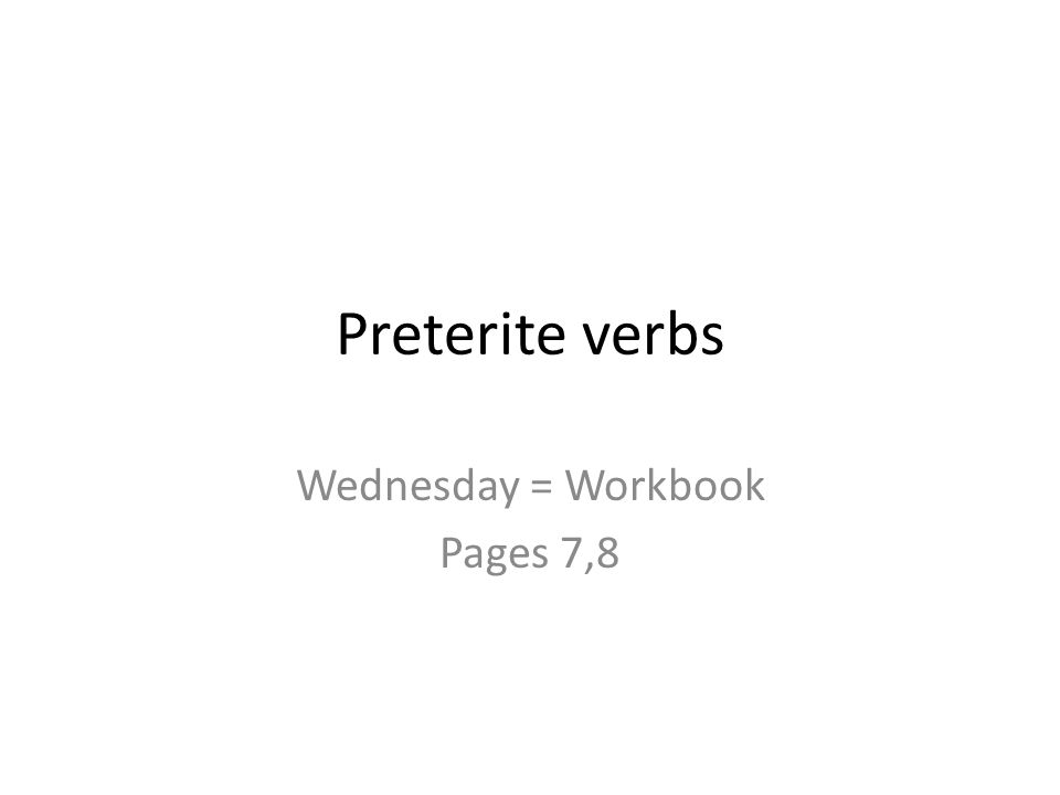 Wednesday = Workbook Pages 7,8