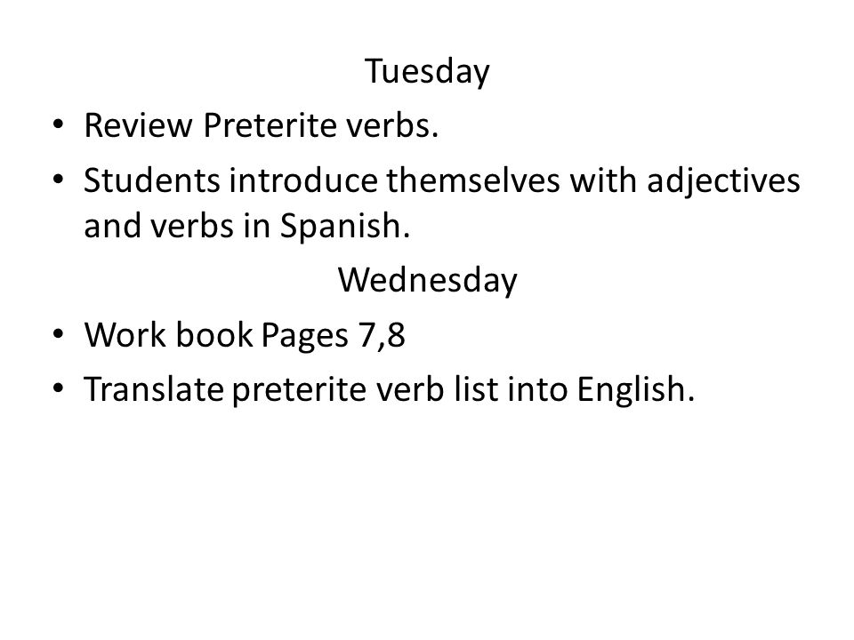 Tuesday Review Preterite verbs. Students introduce themselves with adjectives and verbs in Spanish.