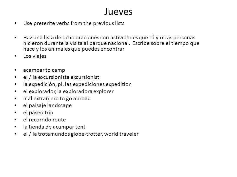 Jueves Use preterite verbs from the previous lists
