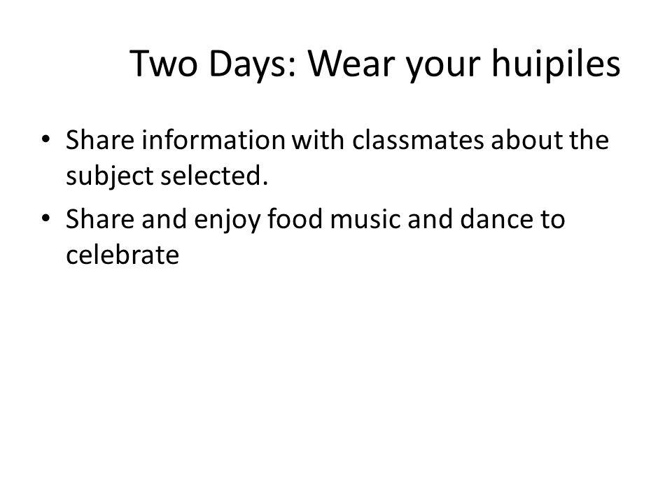 Two Days: Wear your huipiles