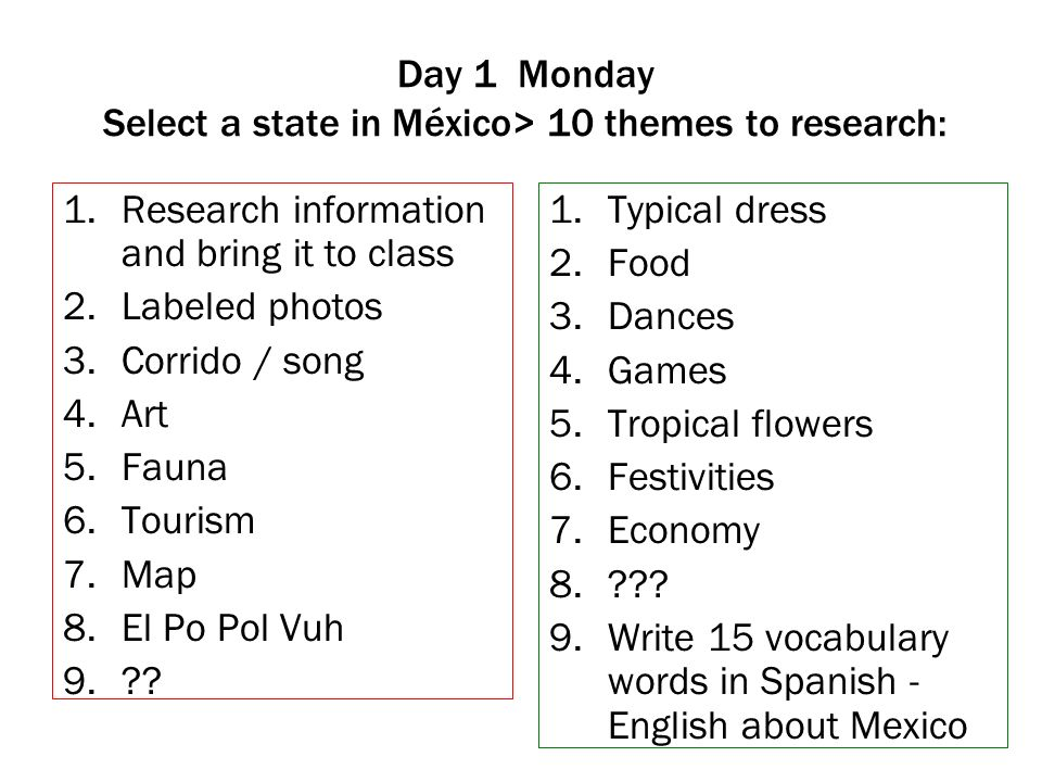 Day 1 Monday Select a state in México> 10 themes to research: