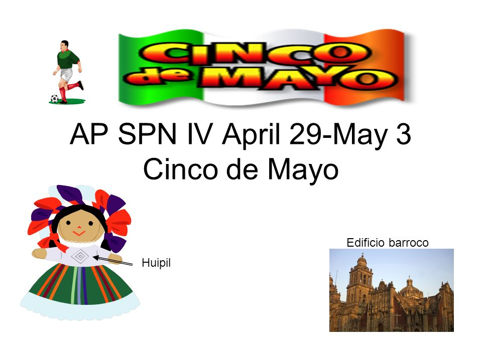 AP SPN IV April 29-May 3 Cinco de Mayo