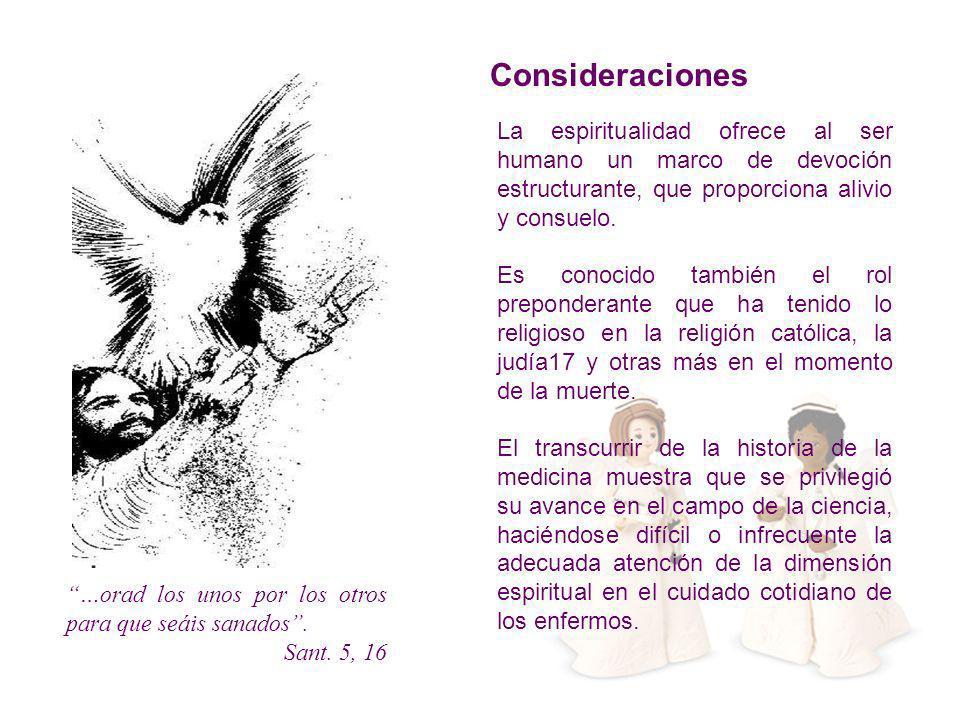 Consideraciones La espiritualidad ofrece al ser humano un marco de devoción estructurante, que proporciona alivio y consuelo.