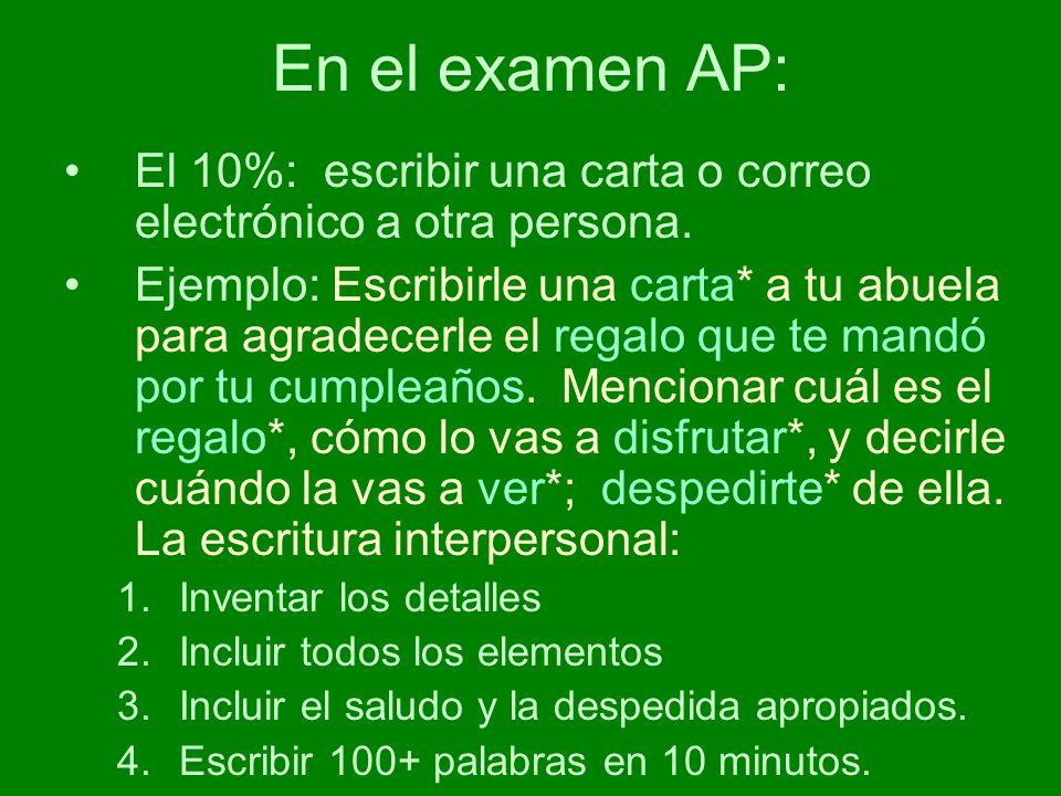 En el examen AP: El 10%: escribir una carta o correo electrónico a otra persona.