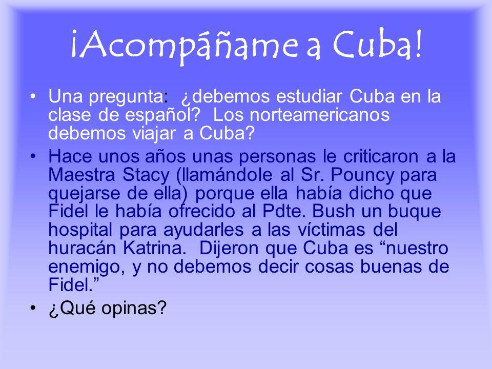¡Acompáñame a Cuba! Una pregunta: ¿debemos estudiar Cuba en la clase de español Los norteamericanos debemos viajar a Cuba