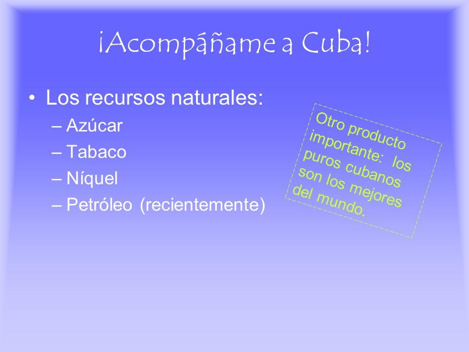 ¡Acompáñame a Cuba! Los recursos naturales: Azúcar Tabaco Níquel