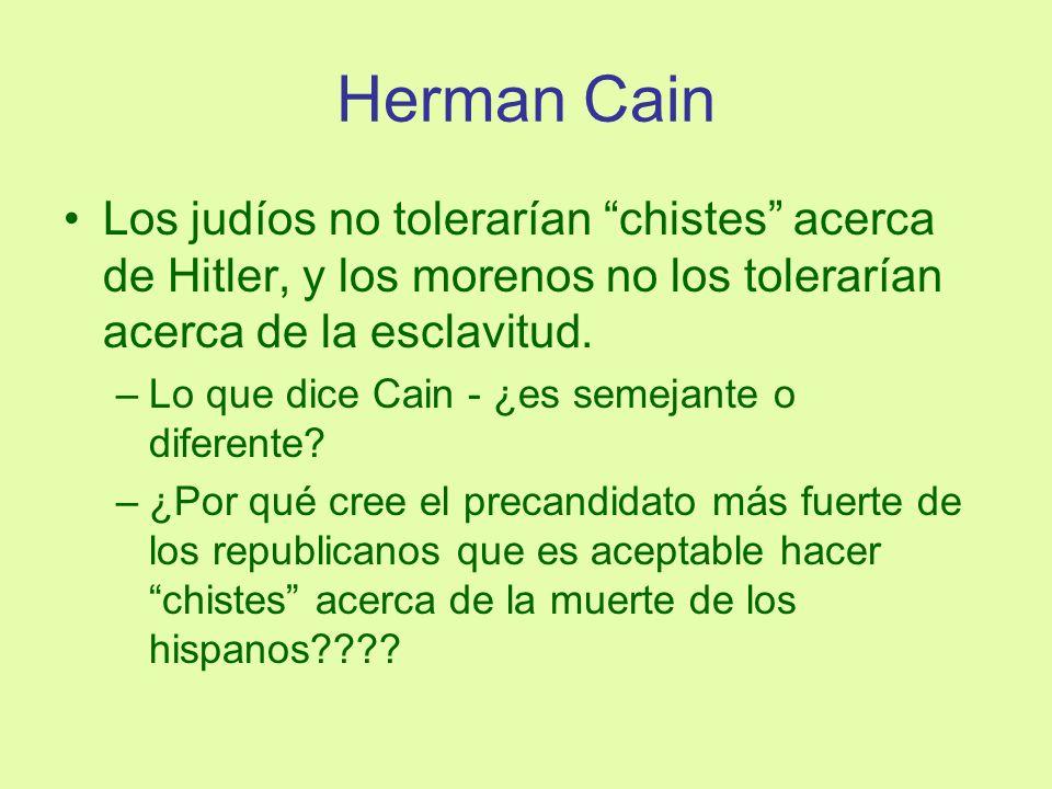 Herman CainLos judíos no tolerarían chistes acerca de Hitler, y los morenos no los tolerarían acerca de la esclavitud.