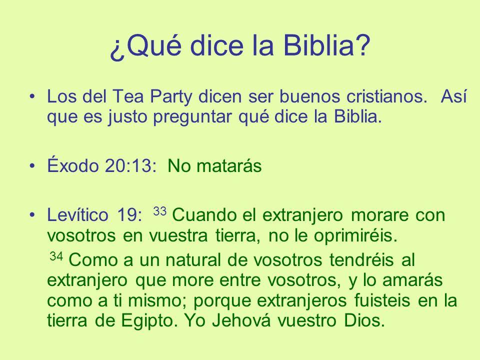 ¿Qué dice la Biblia Los del Tea Party dicen ser buenos cristianos. Así que es justo preguntar qué dice la Biblia.