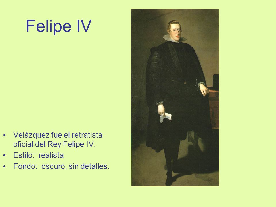 Felipe IV Velázquez fue el retratista oficial del Rey Felipe IV.