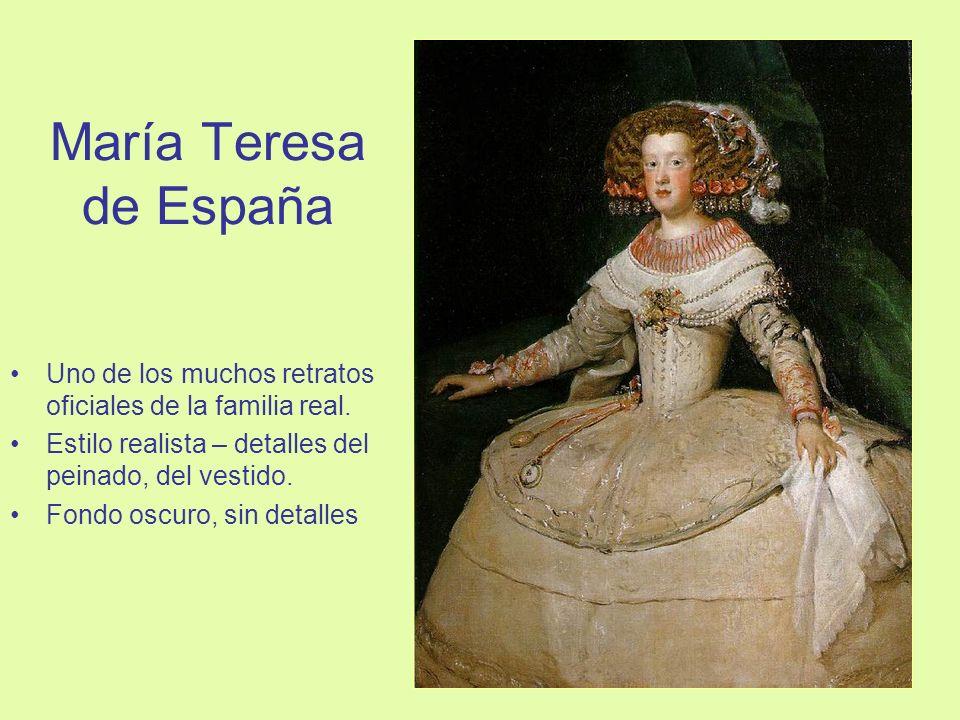 María Teresa de España Uno de los muchos retratos oficiales de la familia real. Estilo realista – detalles del peinado, del vestido.