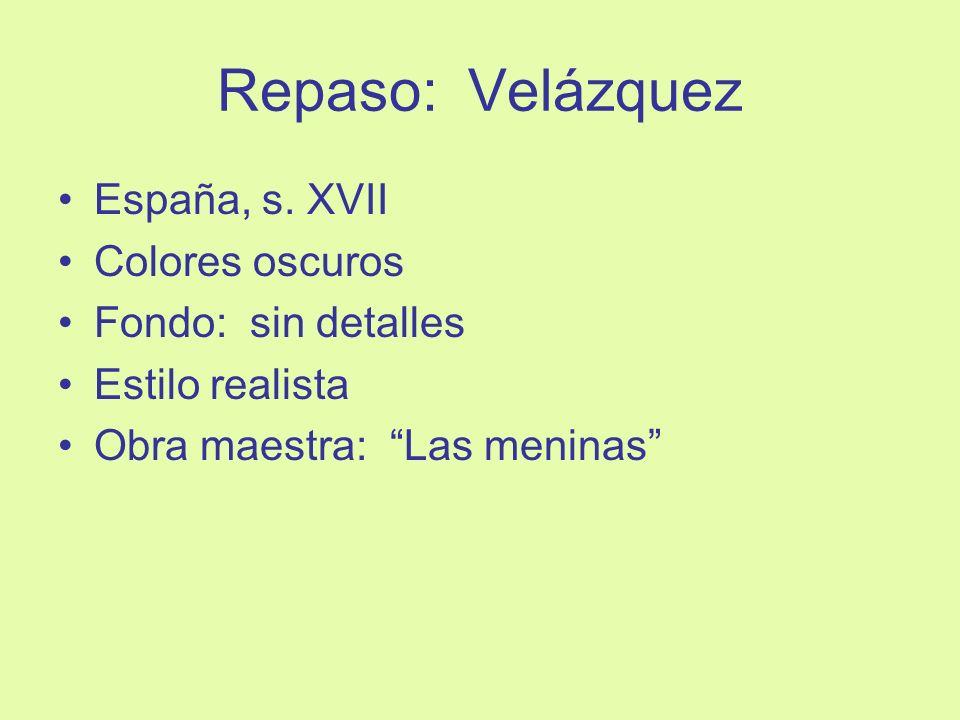 Repaso: Velázquez España, s. XVII Colores oscuros Fondo: sin detalles