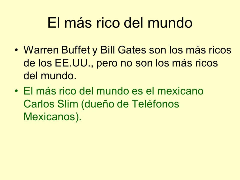 El más rico del mundo Warren Buffet y Bill Gates son los más ricos de los EE.UU., pero no son los más ricos del mundo.