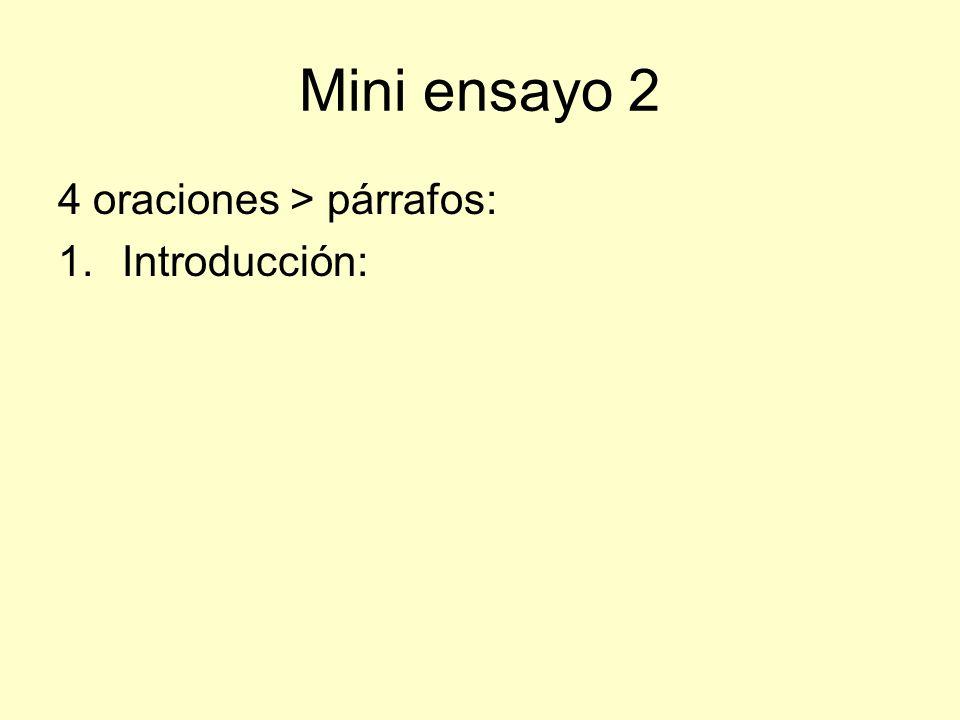 Mini ensayo 2 4 oraciones > párrafos: Introducción: