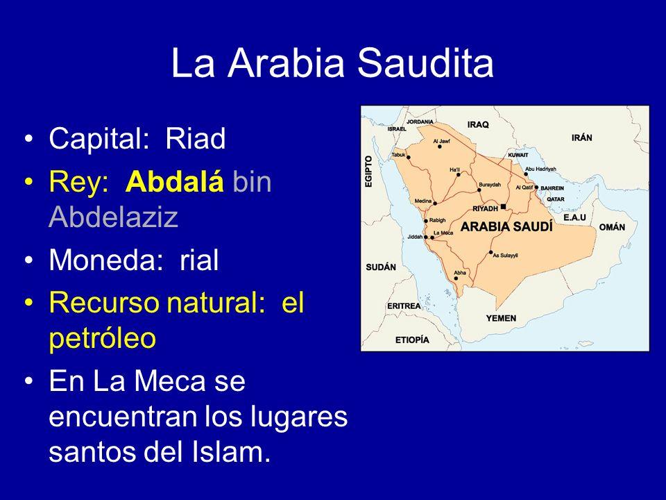 La Arabia Saudita Capital: Riad Rey: Abdalá bin Abdelaziz Moneda: rial