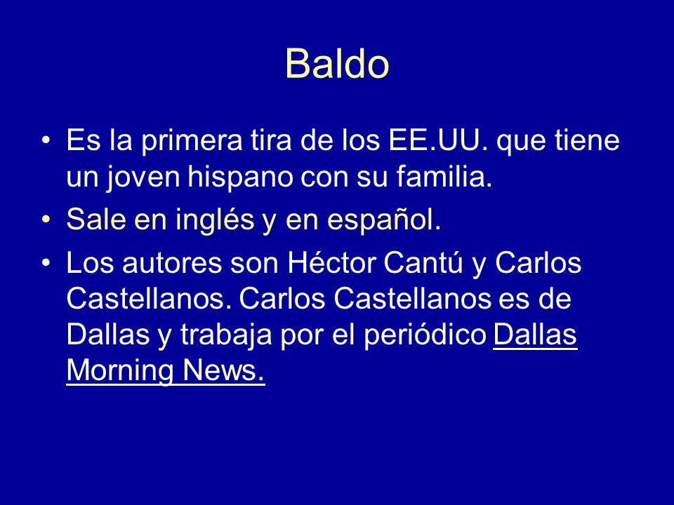 BaldoEs la primera tira de los EE.UU. que tiene un joven hispano con su familia. Sale en inglés y en español.