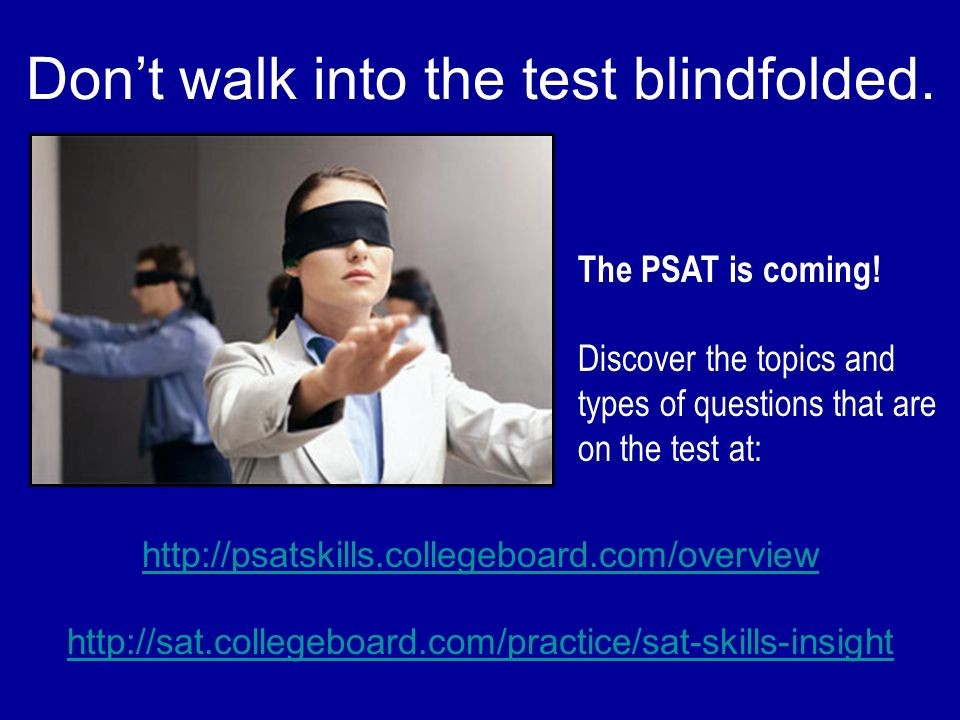 Don't walk into the test blindfolded.