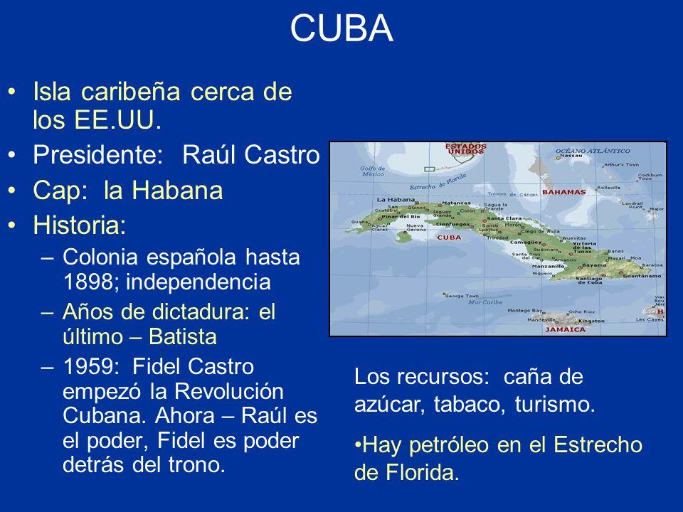 CUBA Isla caribeña cerca de los EE.UU. Presidente: Raúl Castro