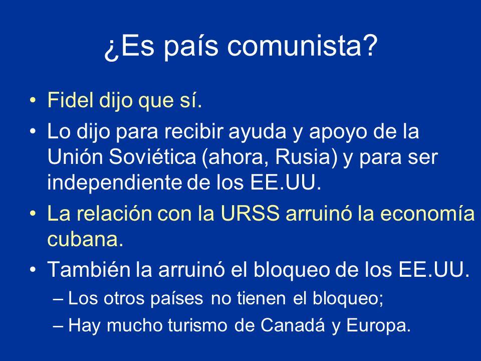 ¿Es país comunista Fidel dijo que sí.