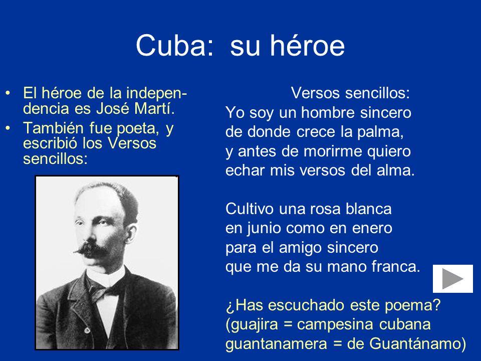 Cuba: su héroe El héroe de la indepen-dencia es José Martí.