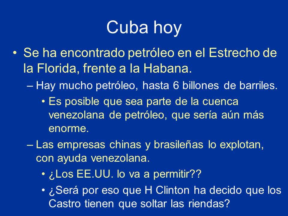 Cuba hoy Se ha encontrado petróleo en el Estrecho de la Florida, frente a la Habana. Hay mucho petróleo, hasta 6 billones de barriles.