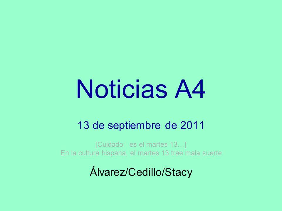 Noticias A4 13 de septiembre de 2011 Álvarez/Cedillo/Stacy