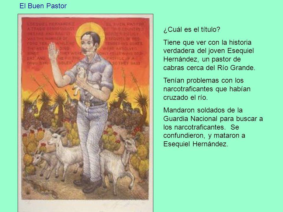 El Buen Pastor ¿Cuál es el título Tiene que ver con la historia verdadera del joven Esequiel Hernández, un pastor de cabras cerca del Río Grande.