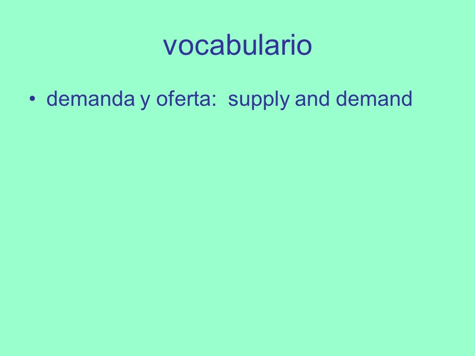 vocabulario demanda y oferta: supply and demand
