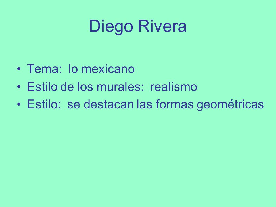 Diego Rivera Tema: lo mexicano Estilo de los murales: realismo