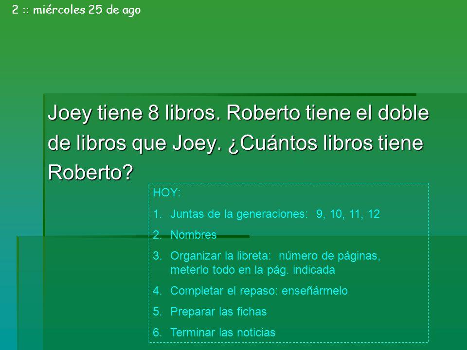 Joey tiene 8 libros. Roberto tiene el doble