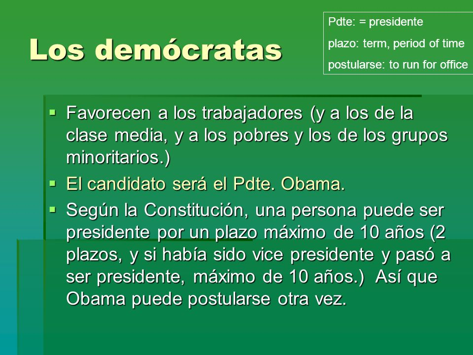 Los demócratasPdte: = presidente. plazo: term, period of time. postularse: to run for office.