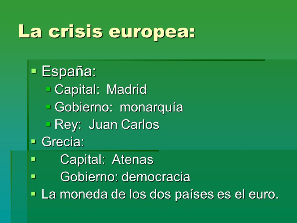 La crisis europea: España: Capital: Madrid Gobierno: monarquía
