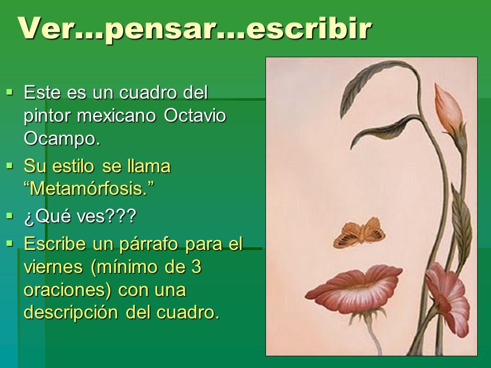 Ver…pensar…escribir Este es un cuadro del pintor mexicano Octavio Ocampo. Su estilo se llama Metamórfosis.