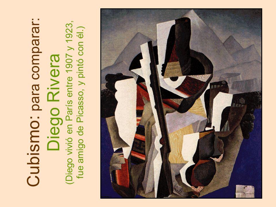 Cubismo: para comparar: Diego Rivera (Diego vivió en París entre 1907 y 1923, fue amigo de Picasso, y pintó con él.)