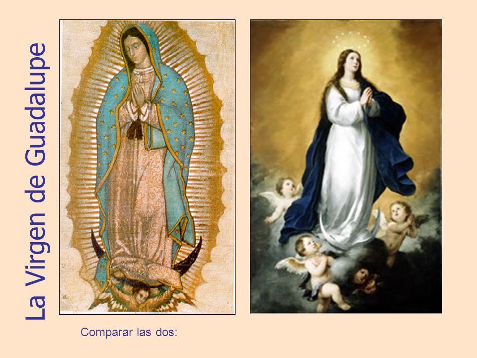 La Virgen de Guadalupe Comparar las dos: