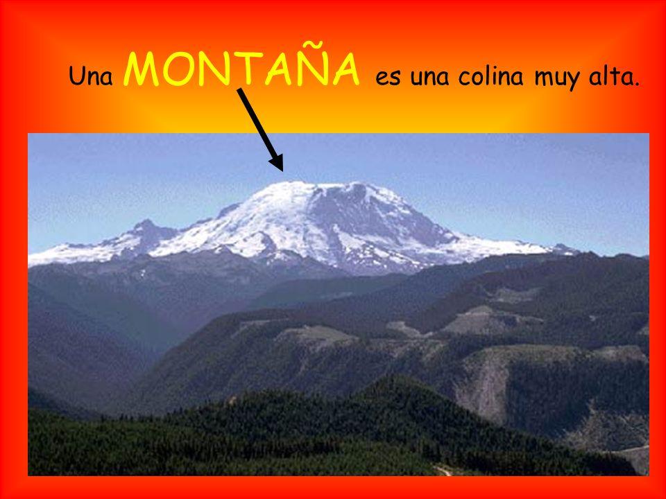 Una MONTAÑA es una colina muy alta.