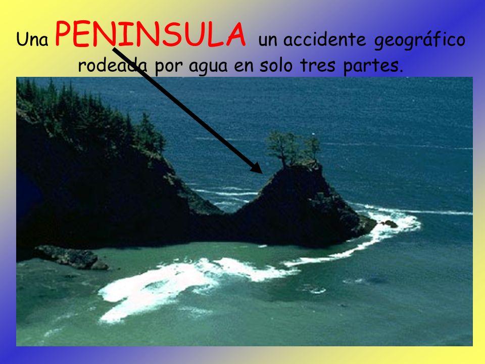 Una PENINSULA un accidente geográfico rodeada por agua en solo tres partes.