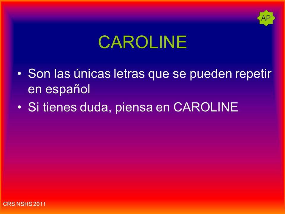 CAROLINE Son las únicas letras que se pueden repetir en español