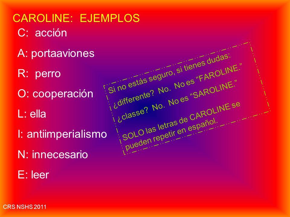 CAROLINE: EJEMPLOS C: acción A: portaaviones R: perro O: cooperación