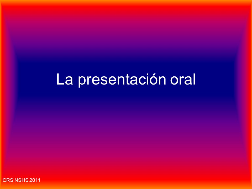 La presentación oral CRS NSHS 2011