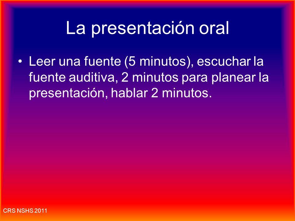 La presentación oral Leer una fuente (5 minutos), escuchar la fuente auditiva, 2 minutos para planear la presentación, hablar 2 minutos.