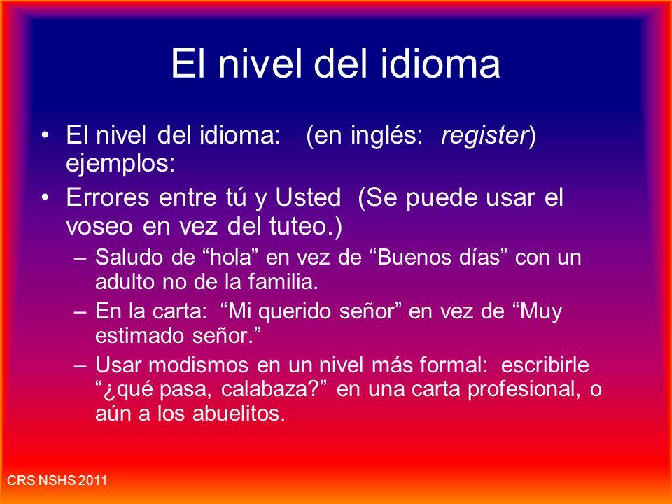 El nivel del idioma El nivel del idioma: (en inglés: register) ejemplos: Errores entre tú y Usted (Se puede usar el voseo en vez del tuteo.)