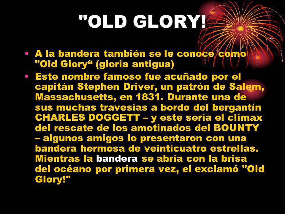 OLD GLORY! A la bandera también se le conoce como Old Glory (gloria antigua)