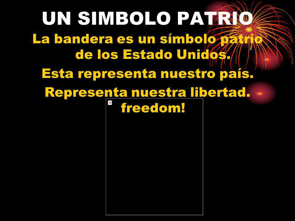 UN SIMBOLO PATRIO La bandera es un símbolo patrio de los Estado Unidos. Esta representa nuestro país.