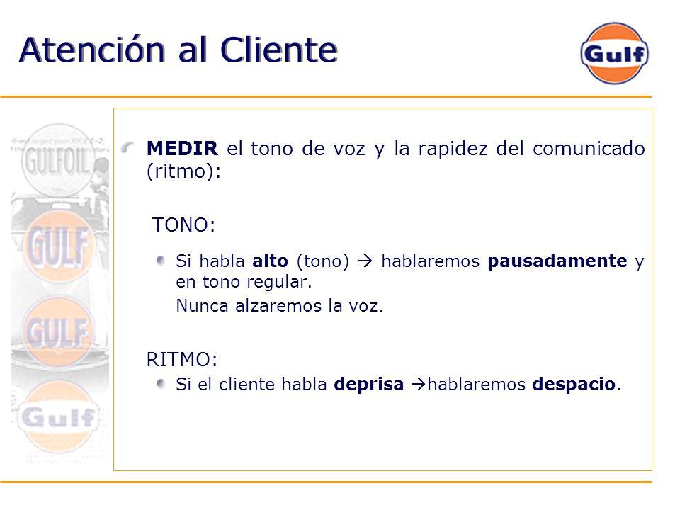 Atención al ClienteMEDIR el tono de voz y la rapidez del comunicado (ritmo): TONO: Si habla alto (tono)  hablaremos pausadamente y en tono regular.