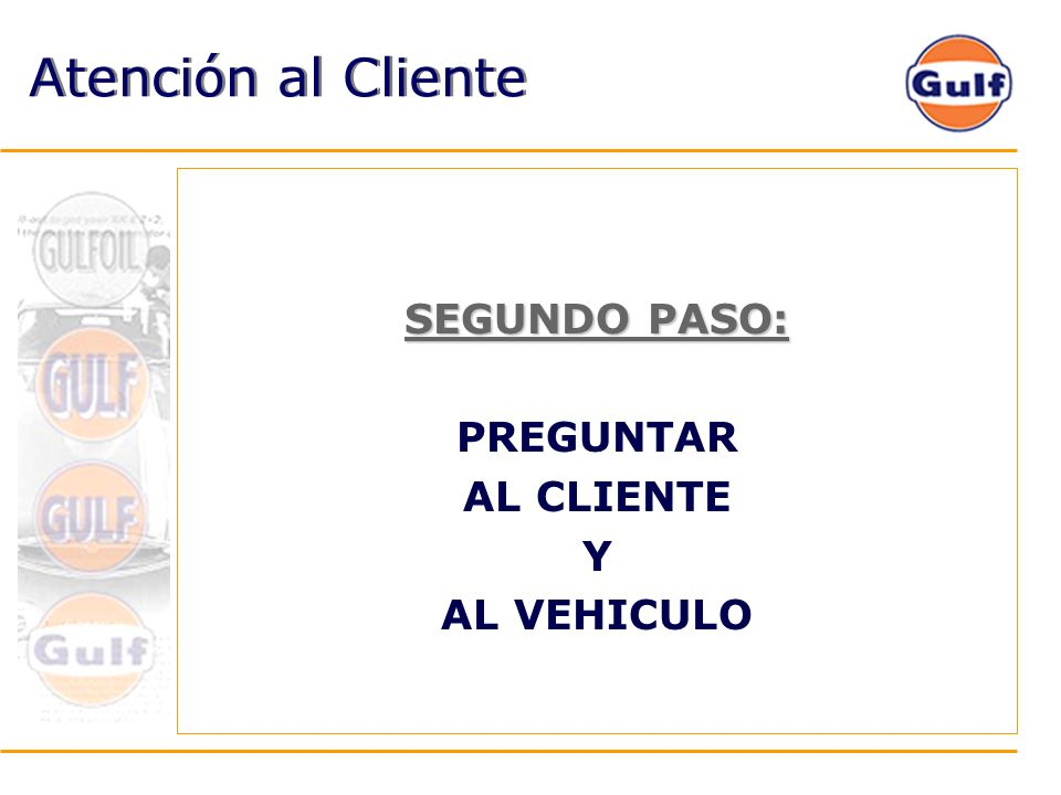 Atención al Cliente SEGUNDO PASO: PREGUNTAR AL CLIENTE Y AL VEHICULO