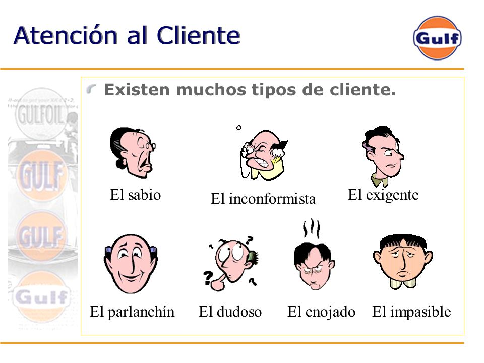 Atención al Cliente Existen muchos tipos de cliente. El inconformista