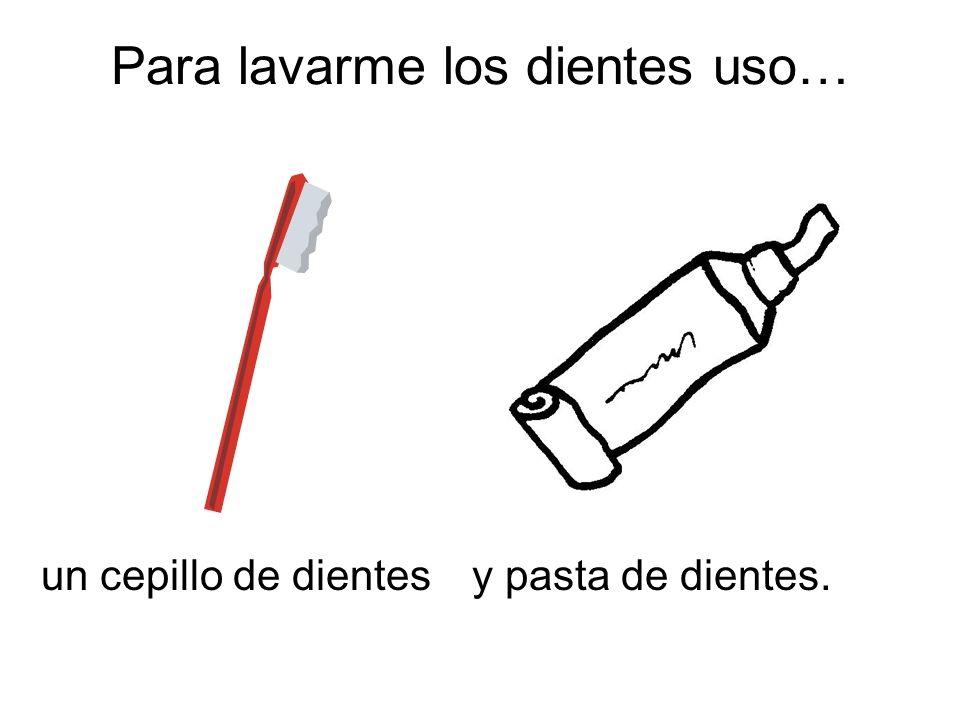 Para lavarme los dientes uso…