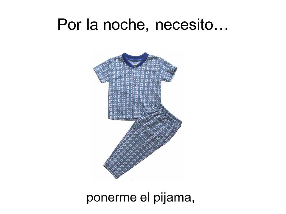 Por la noche, necesito… ponerme el pijama,