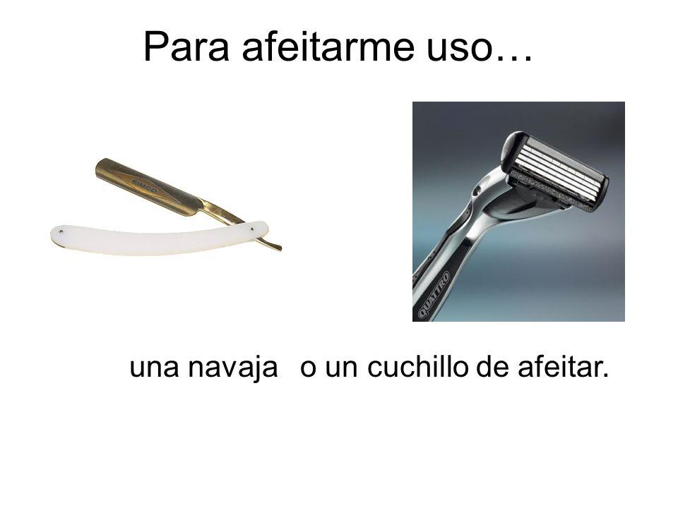 o un cuchillo de afeitar.