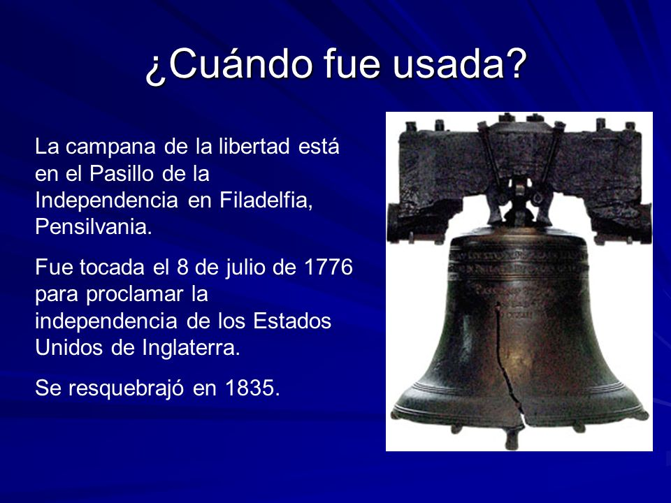¿Cuándo fue usada La campana de la libertad está en el Pasillo de la Independencia en Filadelfia, Pensilvania.